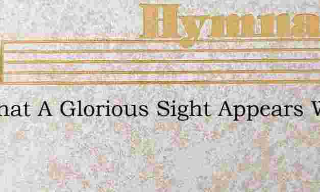 Lo What A Glorious Sight Appears Watts – Hymn Lyrics