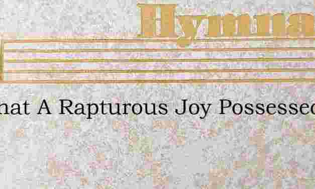 Lo What A Rapturous Joy Possessed – Hymn Lyrics