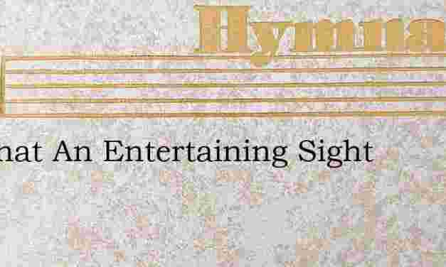 Lo What An Entertaining Sight – Hymn Lyrics