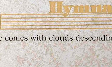 Lo! he comes with clouds descending – Hymn Lyrics