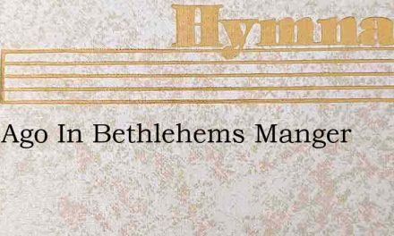 Long Ago In Bethlehems Manger – Hymn Lyrics