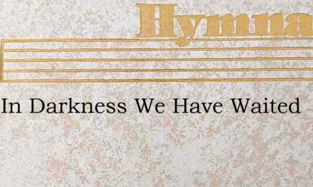 Long In Darkness We Have Waited – Hymn Lyrics