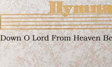 Look Down O Lord From Heaven Behold – Hymn Lyrics