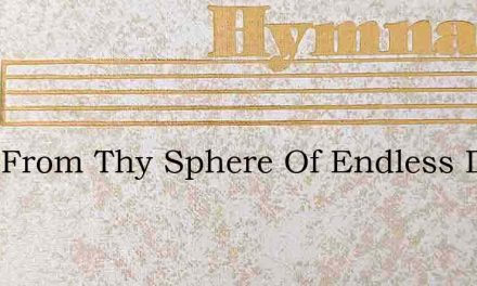 Look From Thy Sphere Of Endless Day – Hymn Lyrics