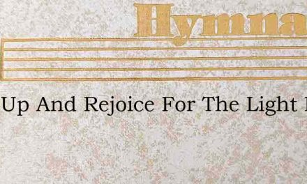Look Up And Rejoice For The Light Is Now – Hymn Lyrics
