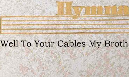 Look Well To Your Cables My Brother – Hymn Lyrics