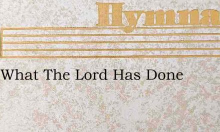 Look What The Lord Has Done – Hymn Lyrics