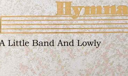 Lord A Little Band And Lowly – Hymn Lyrics