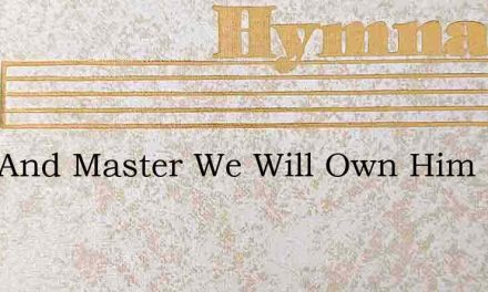 Lord And Master We Will Own Him – Hymn Lyrics