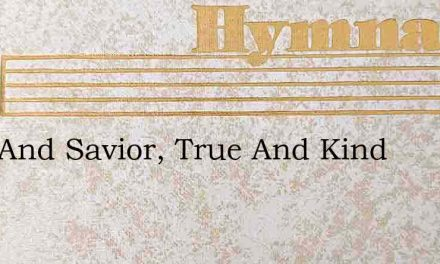 Lord And Savior, True And Kind – Hymn Lyrics