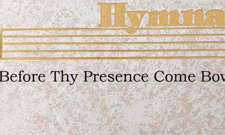 Lord Before Thy Presence Come Bow We Dow – Hymn Lyrics