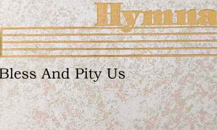 Lord Bless And Pity Us – Hymn Lyrics