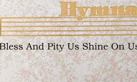 Lord Bless And Pity Us Shine On Us With – Hymn Lyrics