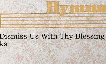 Lord Dismiss Us With Thy Blessing Thanks – Hymn Lyrics