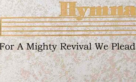 Lord For A Mighty Revival We Plead – Hymn Lyrics