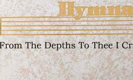 Lord From The Depths To Thee I Cried – Hymn Lyrics
