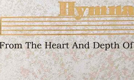 Lord From The Heart And Depth Of Woe – Hymn Lyrics