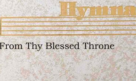 Lord From Thy Blessed Throne – Hymn Lyrics