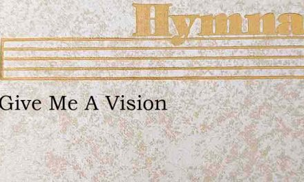 Lord Give Me A Vision – Hymn Lyrics