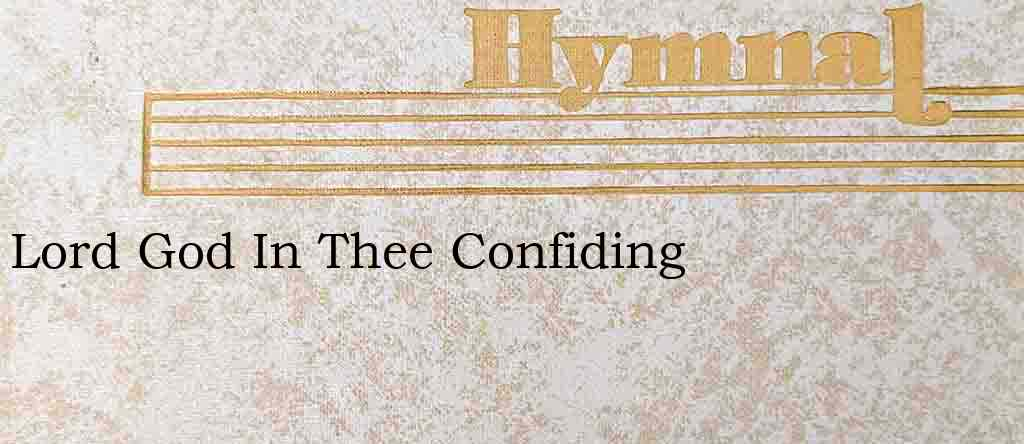 Lord God In Thee Confiding – Hymn Lyrics