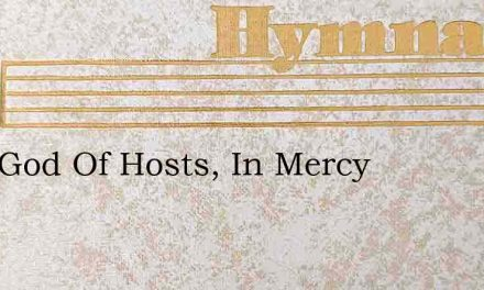 Lord God Of Hosts, In Mercy – Hymn Lyrics