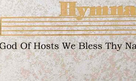 Lord God Of Hosts We Bless Thy Name – Hymn Lyrics