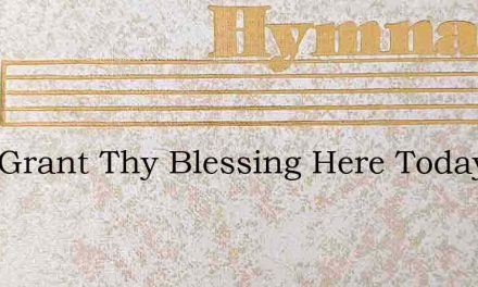 Lord Grant Thy Blessing Here Today – Hymn Lyrics