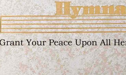 Lord Grant Your Peace Upon All Here Toda – Hymn Lyrics