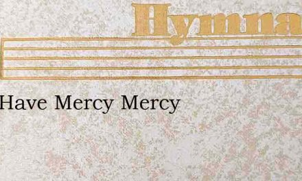 Lord Have Mercy Mercy – Hymn Lyrics