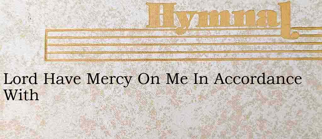 Lord Have Mercy On Me In Accordance With – Hymn Lyrics
