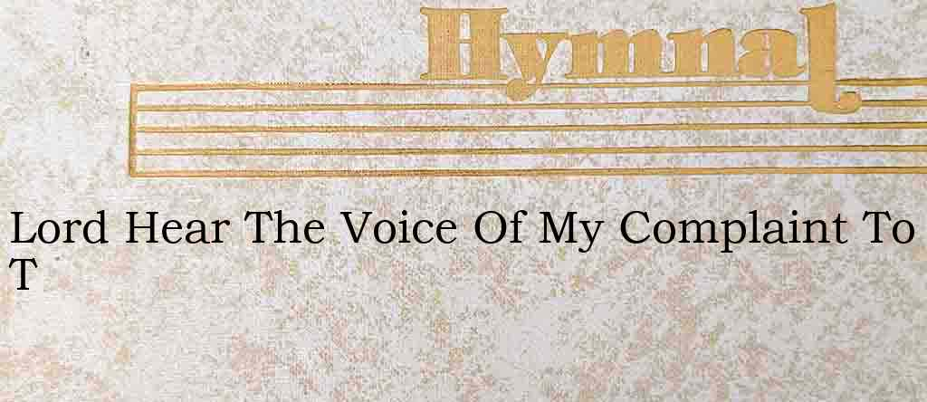 Lord Hear The Voice Of My Complaint To T – Hymn Lyrics