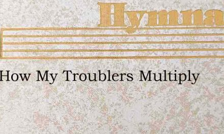Lord How My Troublers Multiply – Hymn Lyrics