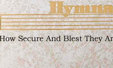 Lord How Secure And Blest They Are – Hymn Lyrics