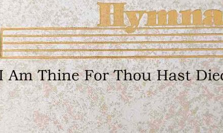 Lord I Am Thine For Thou Hast Died For M – Hymn Lyrics