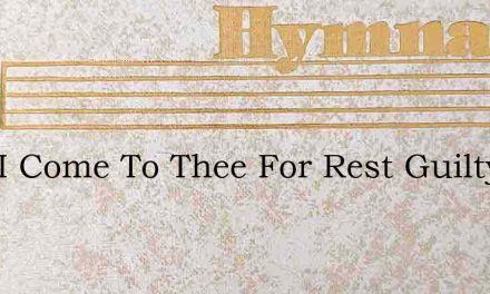 Lord I Come To Thee For Rest Guilty Help – Hymn Lyrics