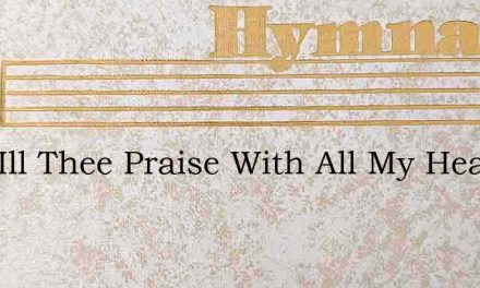 Lord Ill Thee Praise With All My Heart I – Hymn Lyrics