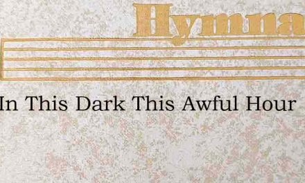 Lord In This Dark This Awful Hour – Hymn Lyrics