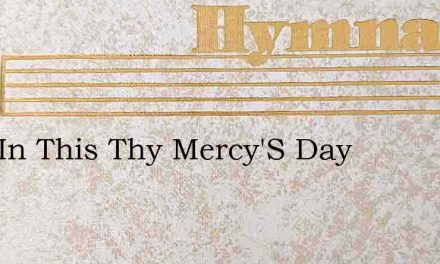 Lord In This Thy Mercy'S Day – Hymn Lyrics