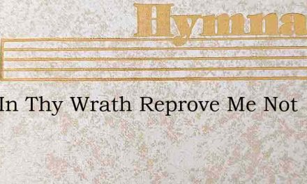 Lord In Thy Wrath Reprove Me Not – Hymn Lyrics