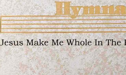 Lord Jesus Make Me Whole In The Fount Of – Hymn Lyrics
