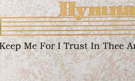 Lord Keep Me For I Trust In Thee And Do – Hymn Lyrics