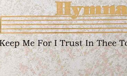 Lord Keep Me For I Trust In Thee To God – Hymn Lyrics