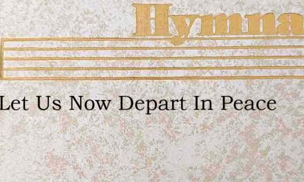 Lord Let Us Now Depart In Peace – Hymn Lyrics