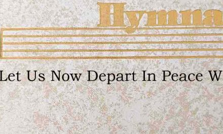 Lord Let Us Now Depart In Peace Who In – Hymn Lyrics