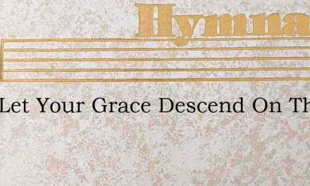 Lord Let Your Grace Descend On Those – Hymn Lyrics