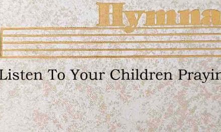 Lord Listen To Your Children Praying – Hymn Lyrics