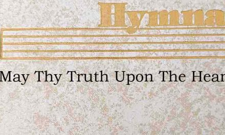 Lord May Thy Truth Upon The Heart – Hymn Lyrics
