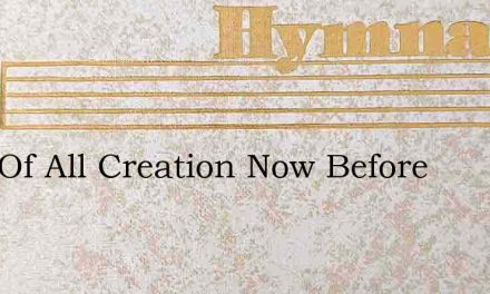 Lord Of All Creation Now Before – Hymn Lyrics