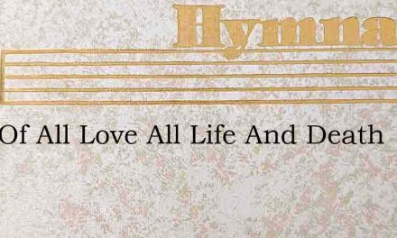Lord Of All Love All Life And Death – Hymn Lyrics