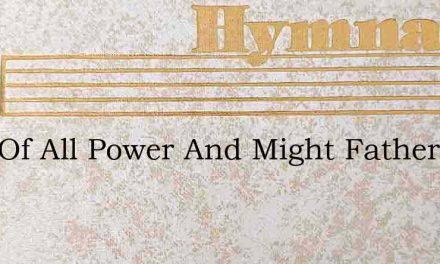 Lord Of All Power And Might Father Of Lo – Hymn Lyrics